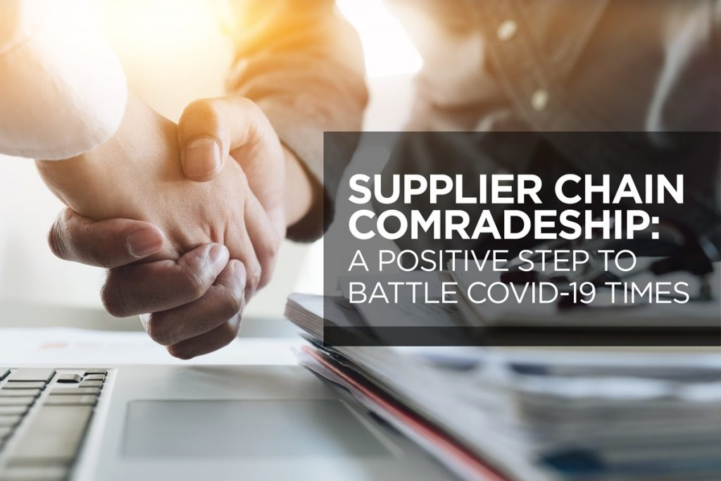 Supplier Chain Comradeship: A Positive Step To Battle Covid-19 Times